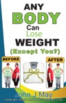 Any Body Can Lose Weight Except You