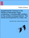 Supplemental Volume To The Works Of Alexander Pope Containing A Considerable Addition To His Private Correspondence The Whole Accompanied By Notes Etc
