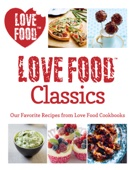 Love Food Classics - Parragon Books Ltd. & Love Food Editors Cover Art