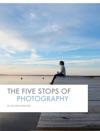 The Five Stops Of Photography