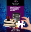An Approach To Algebra Volume 1