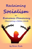 Reclaiming Socialism, or: Economic Democracy (Recovering a Stolen Word)