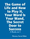 The Game Of Life And How To Play It Your Word Is Your Wand The Secret Door To Success