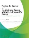 Norton K Brown V C Adrienne Brown AKa C Adrienne Pie Brown