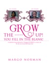 Grow The ------ Up You Fill In The Blank