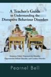 A Teachers Guide To Understanding The Disruptive Behaviour Disorders