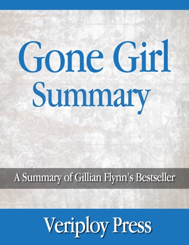Gone Girl - A Summary of Gillian Flynns Bestseller