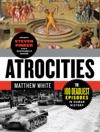 Atrocities The 100 Deadliest Episodes In Human History