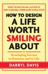 How To Design A Life Worth Smiling About Developing Success In Business And In Life
