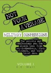 Not Your Average Military Confessions Vol 1