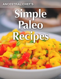 Simple Paleo Recipes - Ancestral Chef Book