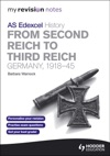 My Revision Notes Edexcel AS History From Second Reich To Third Reich Germany 1918-45