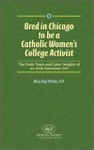 Bred In Chicago To Be A Catholic Womens College Activist