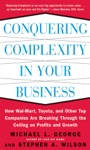 Conquering Complexity In Your Business How Wal-Mart Toyota And Other Top Companies Are Breaking Through The Ceiling On Profits And Growth  How Wal-Mart Toyota And Other Top Companies Are Breaking Through The Ceiling On Profits And Growth