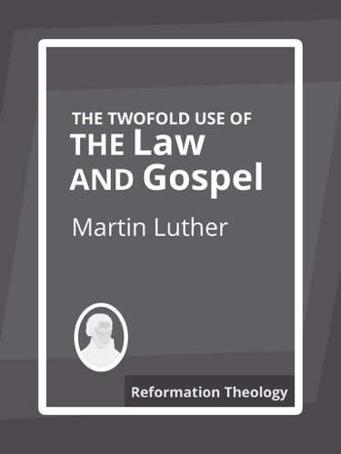The Twofold Use of the Law and Gospel