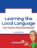 Learning the Local Language: Your Guide to Real World Spanish