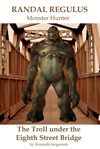 The Troll Under The Eighth Street Bridge