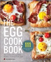 The Egg Cookbook The Creative Farm-to-Table Guide To Cooking Fresh Eggs
