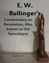 E W Bullingers Commentary On Revelation Also Known As The Apocalypse Chapters 1-11 A Novel Interpretation