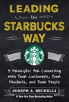Leading The Starbucks Way 5 Principles For Connecting With Your Customers Your Products And Your People