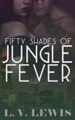 L. V. Lewis - Fifty Shades of Jungle Fever  artwork
