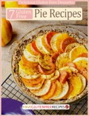 Delicious Gluten Free Desserts: 7 Gluten Free Pie Recipes