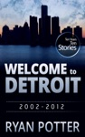 Welcome To Detroit Ten Years - Ten Stories 2002-2012