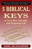 5 Biblical Keys to Your Most Abundant and Prosperous Life: Christian Prosperity & Self Help Principles