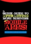 A Quick Guide To Attracting More Business With Mobile Apps