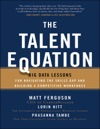 The Talent Equation Big Data Lessons For Navigating The Skills Gap And Building A Competitive Workforce