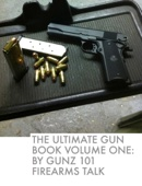 The Ultimate Gun Book Volume One: By Gunz 101 Firearms Talk
