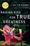 Raising Kids For True Greatness