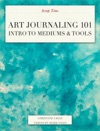 Art Journaling 101  Intro To Mediums  Tools