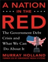 A Nation In The Red The Government Debt Crisis And What We Can Do About It