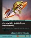 Corona SDK Mobile Game Development Beginners Guide