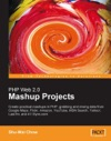PHP Web 20 Mashup Projects Practical PHP Mashups With Google Maps Flickr Amazon YouTube MSN Search Yahoo