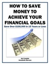How To Save Money To Achieve Your Financial Goals Save Over 100000 In 15 Years Or Less
