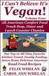 I Cant Believe Its Vegan Volume 4 All American Comfort Food Truck Stop Diner And Lunch Counter Classics Our Top 10 All-Time Favorite Kitchen-Tested Family-Feeding Down Home Delicious American Road Food Recipes