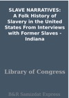 SLAVE NARRATIVES A Folk History Of Slavery In The United States From Interviews With Former Slaves - Indiana
