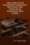 The Targum Of Palestine Commonly Entitled The Targum Of Jonathan Ben Uzziel