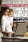 How Stay At Home Moms Can Make Thousands With Blogging  Online Businesses