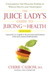 The Juice Ladys Guide To Juicing For Health
