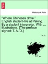 Where Chineses Drive English Student-life At Peking By A Student Interpreter With  Illustrations The Preface Signed T A D