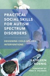 Practical Social Skills For Autism Spectrum Disorders Designing Child-Specific Interventions