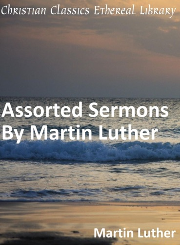 Assorted Sermons By Martin Luther