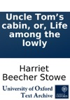 Uncle Toms Cabin Or Life Among The Lowly