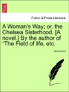 A Womans Way Or The Chelsea Sisterhood A Novel By The Author Of The Field Of Life Etc Vol II