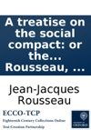 A Treatise On The Social Compact Or The Principles Of Politic Law By J J Rousseau