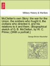 McClellans Own Story The War For The Union The Soldiers Who Fought It The Civilians Who Directed It And His Relations To It And Them Biographical Sketch Of G B McClellan By W C Prime With A Portrait