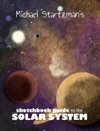 Michael Startzmans Sketchbook Guide To The Solar System